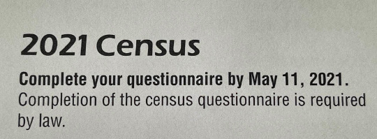 May be an image of text that says '2021 Census Complete your questionnaire by May 11, 2021. Completion ot the census questionnaire is required by law.'